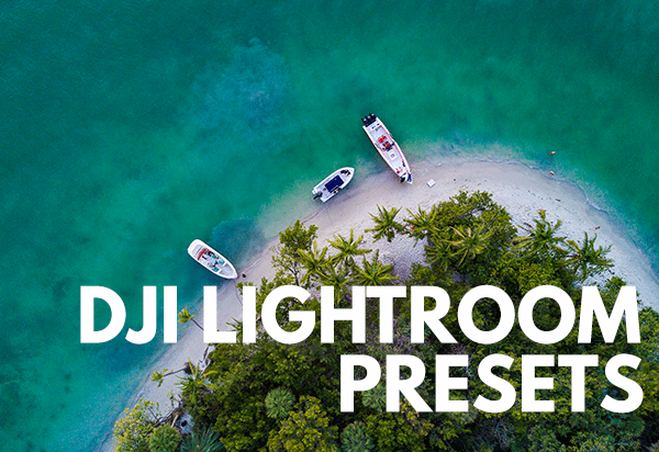 DJI Lightroom Presets Aerial Photography
